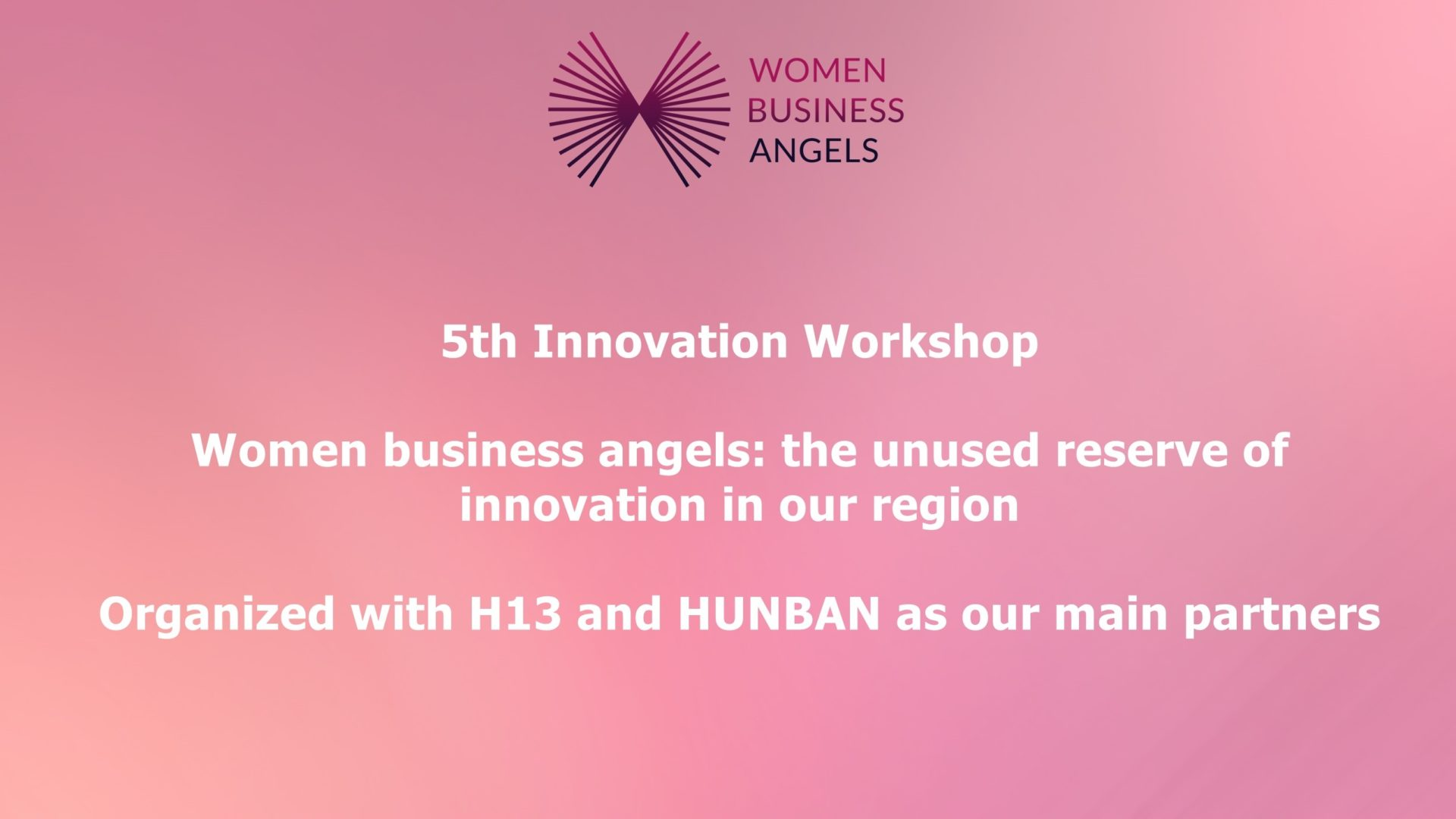 Women/Business/Angels 5th Innovation Workshop in Budapest. Women business angels: the unused reserve of innovation in our region. We had 80 participants in at a session on innovation  and women in English